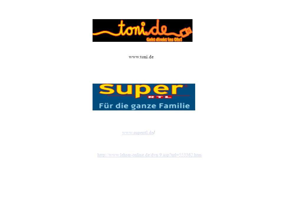 www.toni.de www.superrtl.de/ http://www.lehrer-online.de/dyn/9.asp url=553362.htm