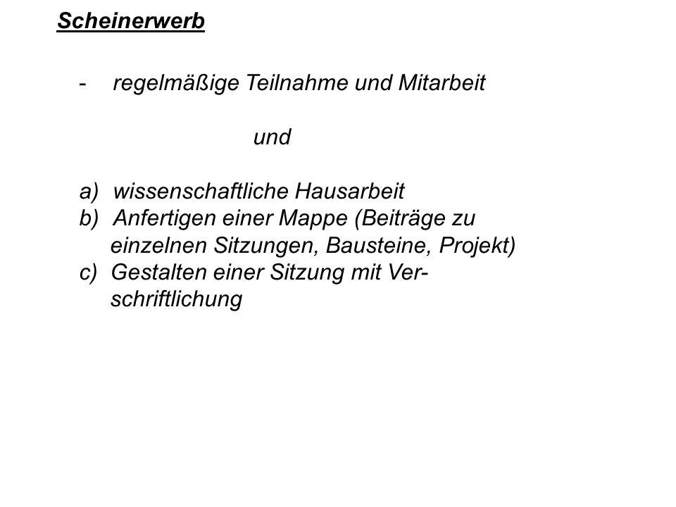 Scheinerwerbregelmäßige Teilnahme und Mitarbeit. und. wissenschaftliche Hausarbeit. Anfertigen einer Mappe (Beiträge zu.