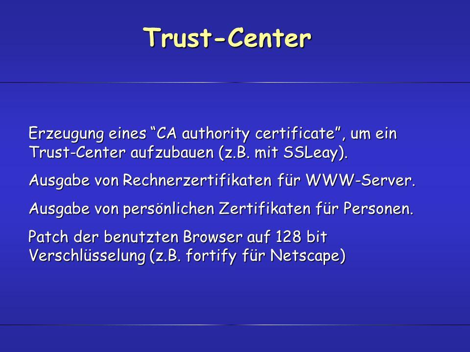 Trust-CenterErzeugung eines CA authority certificate , um ein Trust-Center aufzubauen (z.B. mit SSLeay).