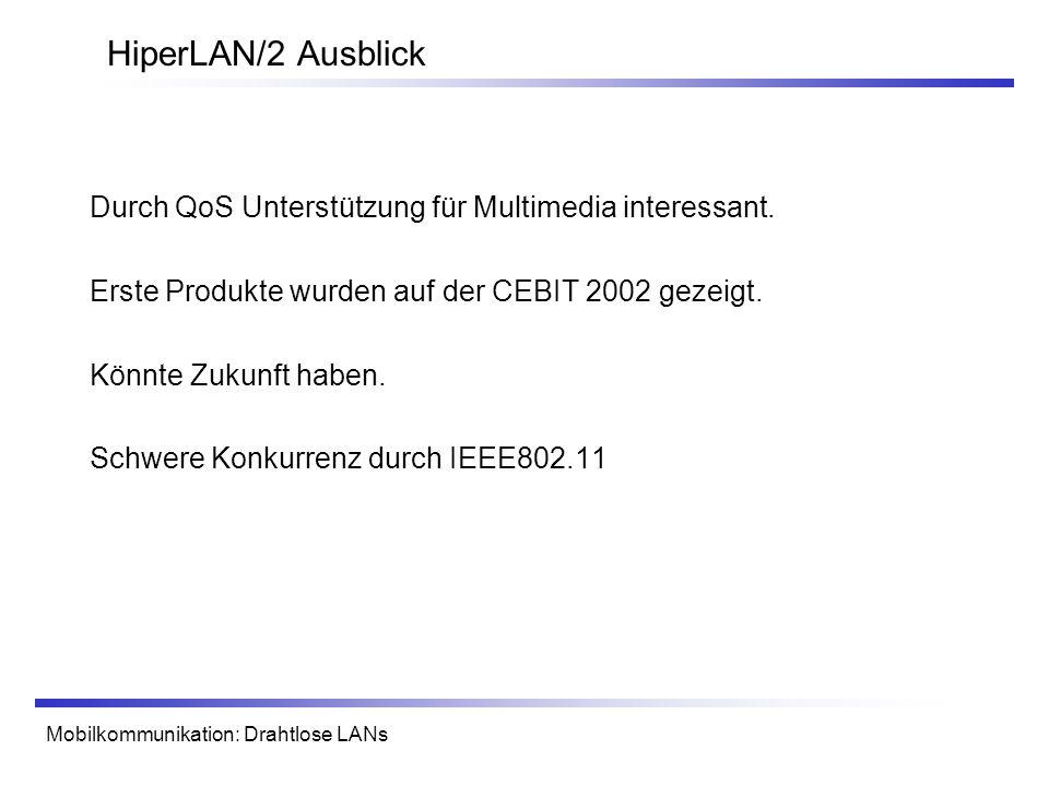 HiperLAN/2 AusblickDurch QoS Unterstützung für Multimedia interessant. Erste Produkte wurden auf der CEBIT 2002 gezeigt.
