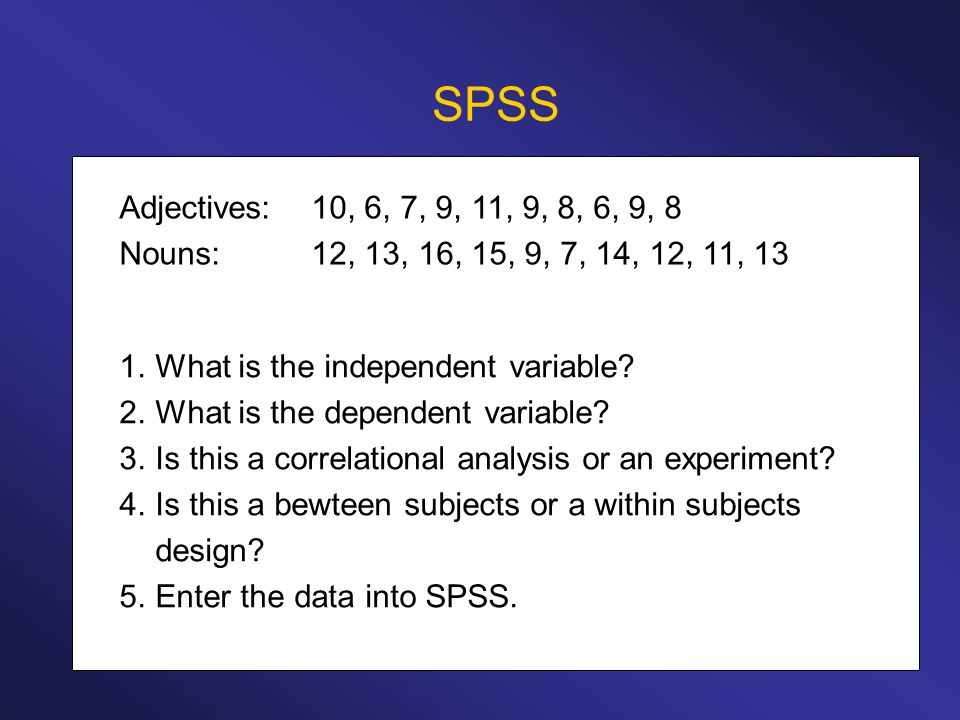SPSS Adjectives: 10, 6, 7, 9, 11, 9, 8, 6, 9, 8. Nouns: 12, 13, 16, 15, 9, 7, 14, 12, 11, 13. What is the independent variable