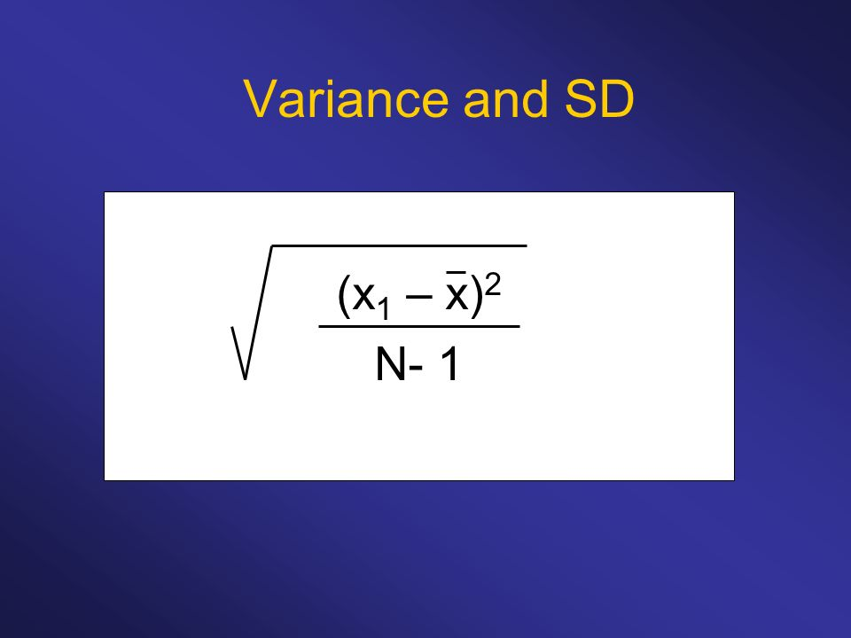 Variance and SD (x1 – x)2 N- 1