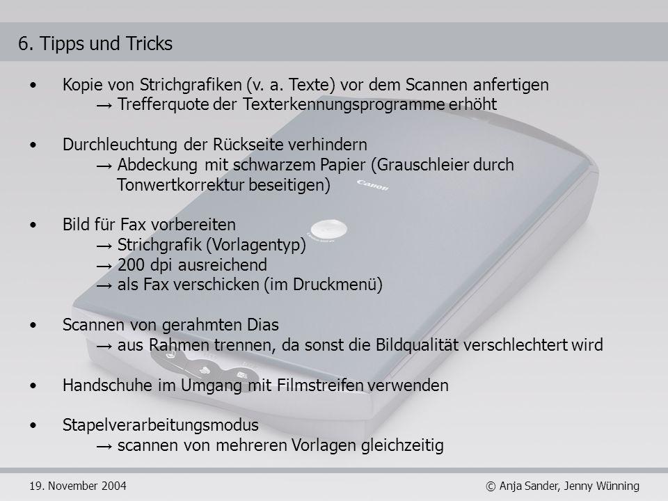 6. Tipps und TricksKopie von Strichgrafiken (v. a. Texte) vor dem Scannen anfertigen. → Trefferquote der Texterkennungsprogramme erhöht.