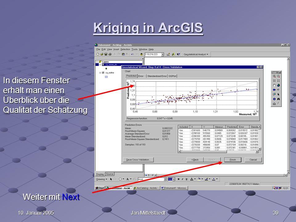 Kriging in ArcGISIn diesem Fenster erhält man einen Überblick über die Qualität der Schätzung. Weiter mit Next.