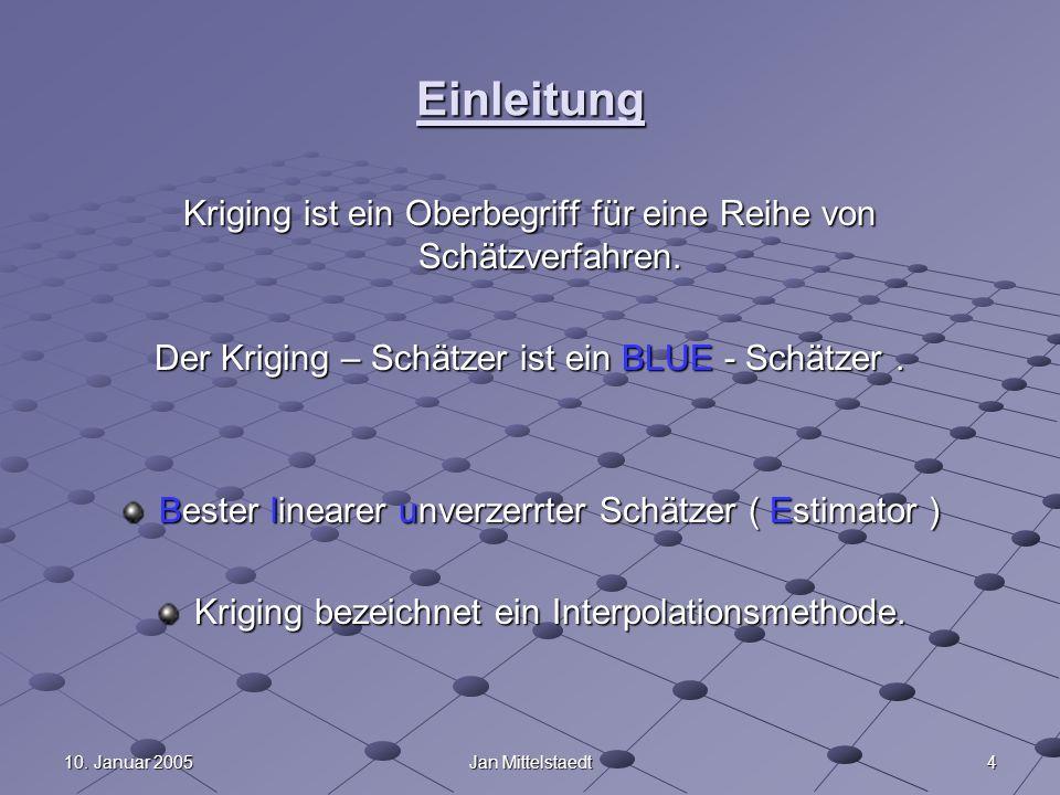 EinleitungKriging ist ein Oberbegriff für eine Reihe von Schätzverfahren. Der Kriging – Schätzer ist ein BLUE - Schätzer .