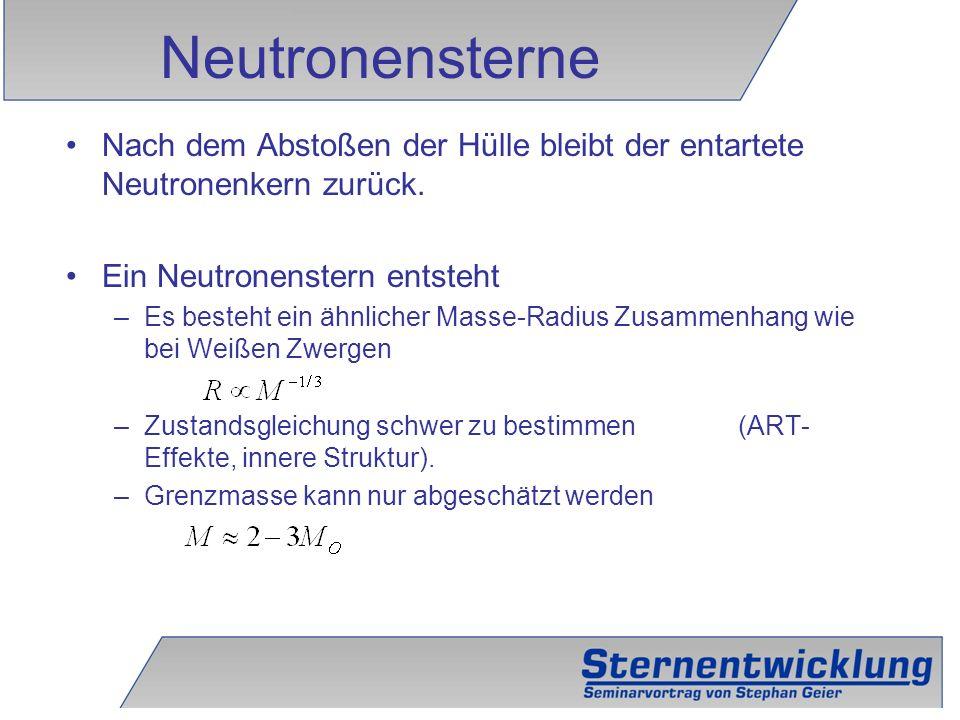 Neutronensterne Nach dem Abstoßen der Hülle bleibt der entartete Neutronenkern zurück. Ein Neutronenstern entsteht.