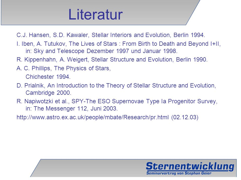 Literatur C.J. Hansen, S.D. Kawaler, Stellar Interiors and Evolution, Berlin 1994.