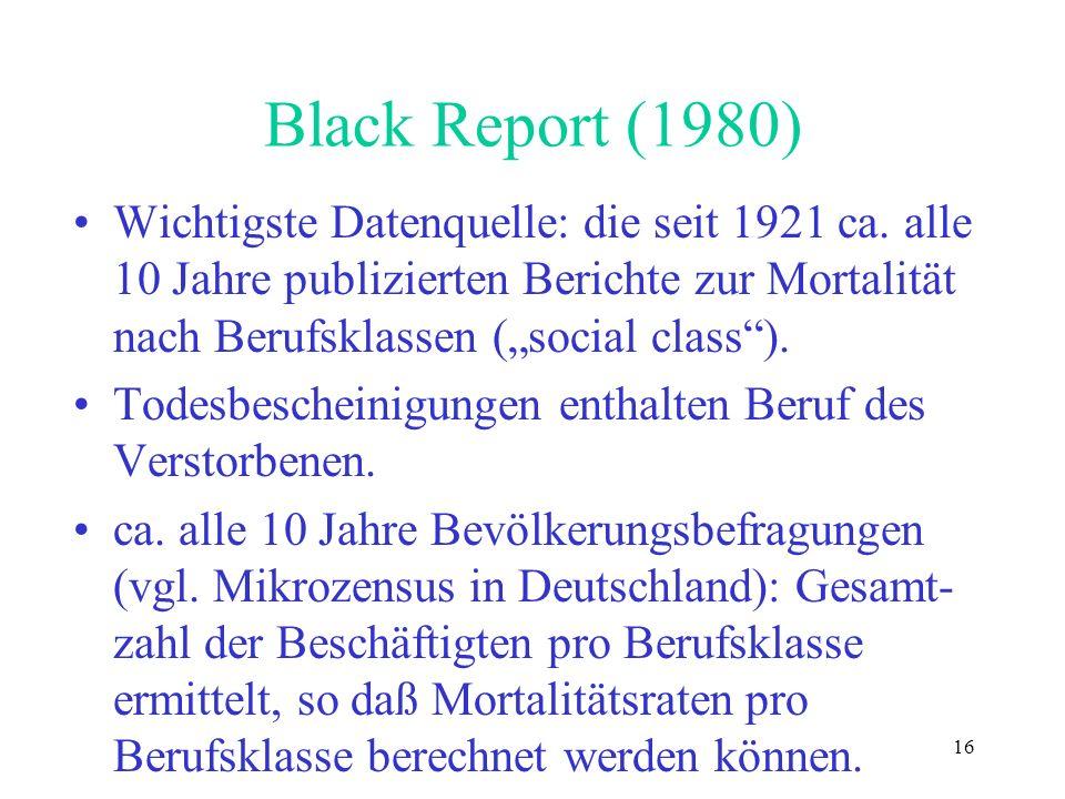 """Black Report (1980) Wichtigste Datenquelle: die seit 1921 ca. alle 10 Jahre publizierten Berichte zur Mortalität nach Berufsklassen (""""social class )."""