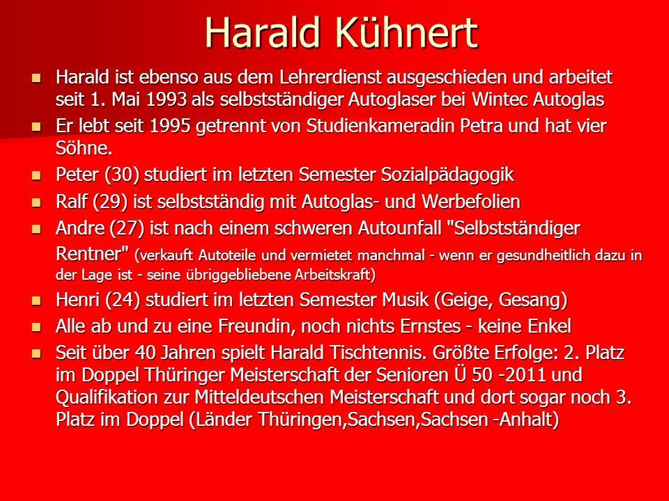 Harald Kühnert Harald ist ebenso aus dem Lehrerdienst ausgeschieden und arbeitet seit 1. Mai 1993 als selbstständiger Autoglaser bei Wintec Autoglas.