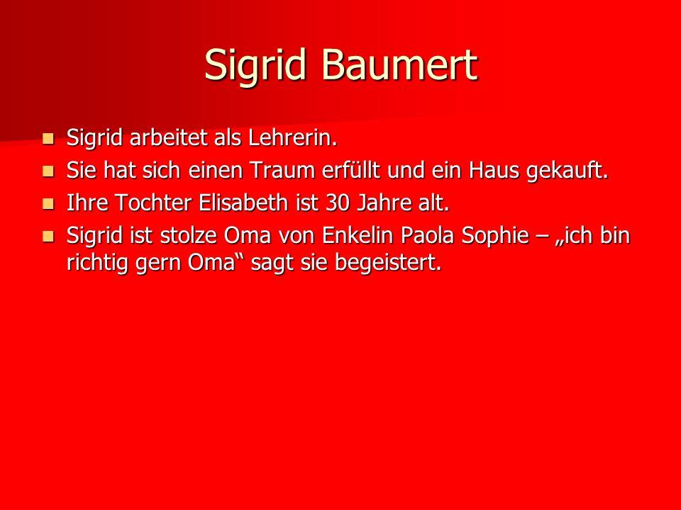 Sigrid Baumert Sigrid arbeitet als Lehrerin.