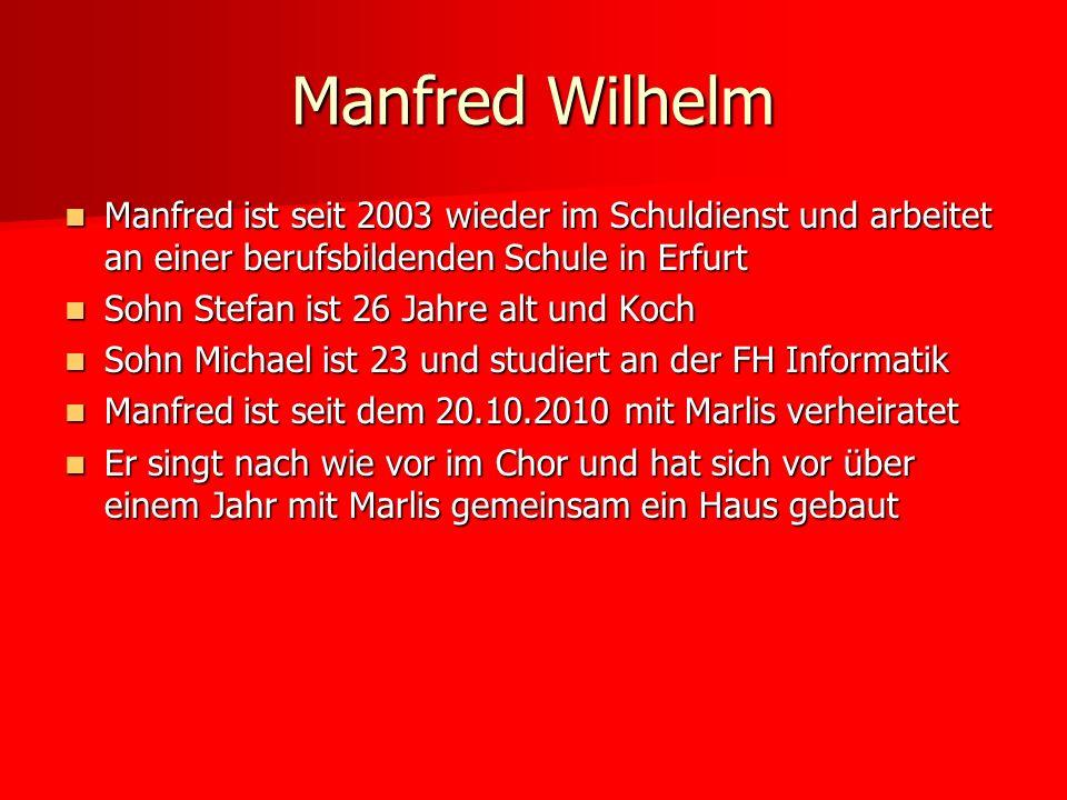 Manfred Wilhelm Manfred ist seit 2003 wieder im Schuldienst und arbeitet an einer berufsbildenden Schule in Erfurt.