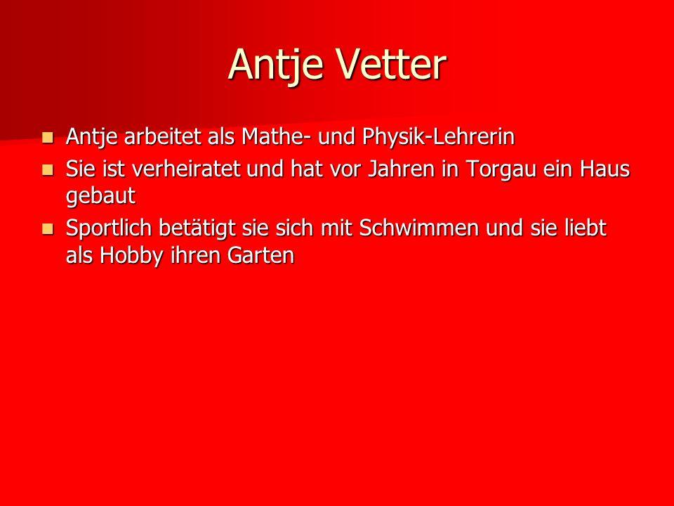 Antje Vetter Antje arbeitet als Mathe- und Physik-Lehrerin