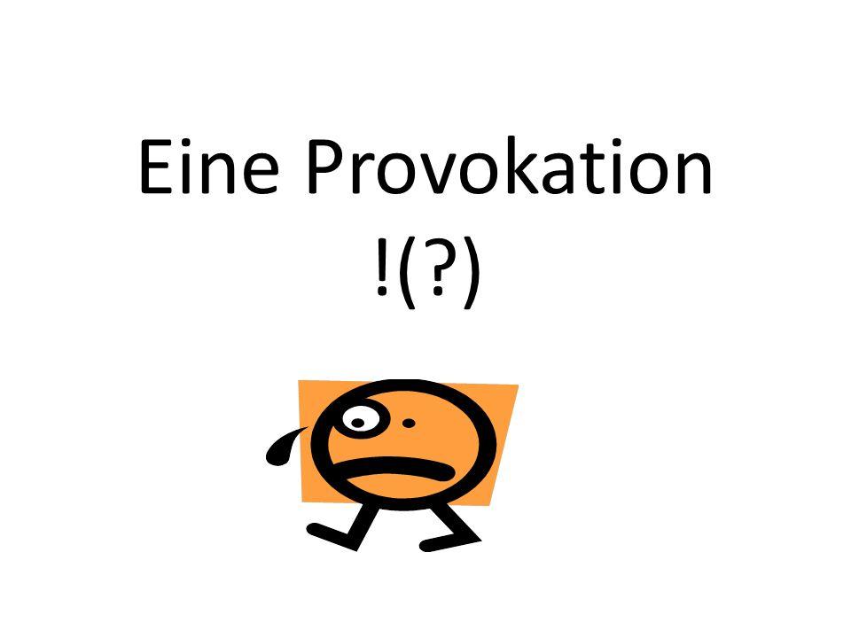 Eine Provokation !( )