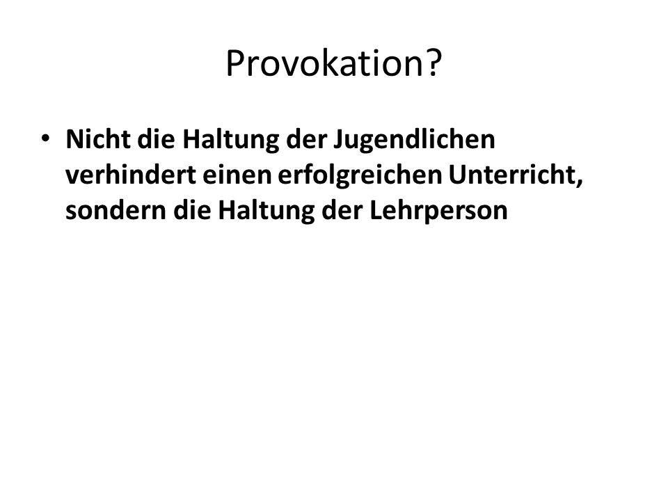Provokation.