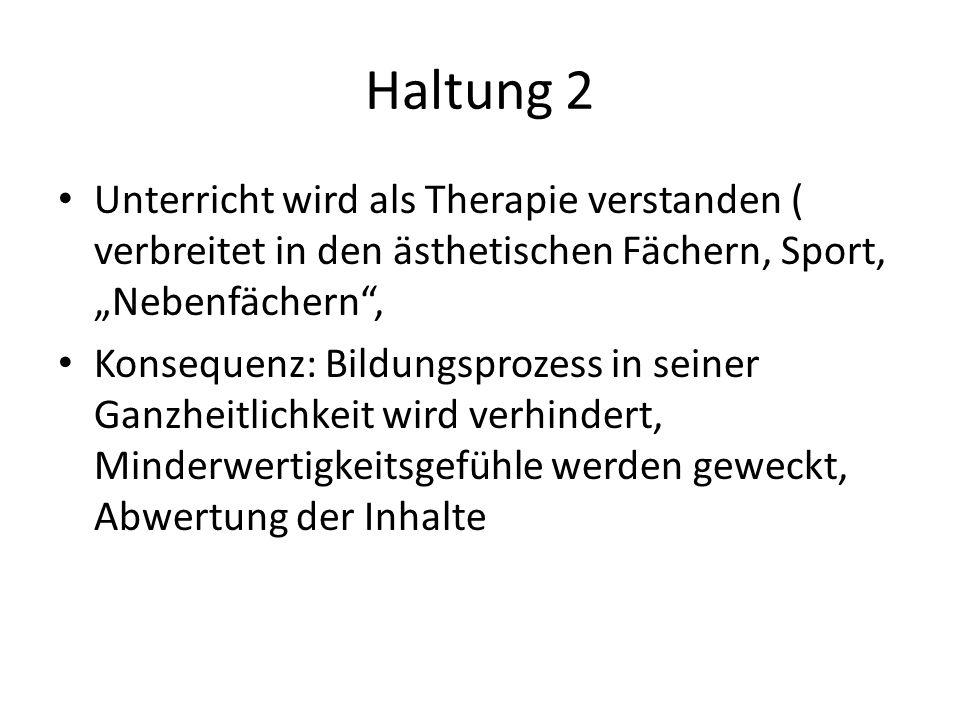 """Haltung 2 Unterricht wird als Therapie verstanden ( verbreitet in den ästhetischen Fächern, Sport, """"Nebenfächern ,"""