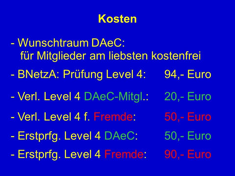 Kosten - Wunschtraum DAeC: für Mitglieder am liebsten kostenfrei. - BNetzA: Prüfung Level 4: 94,- Euro.