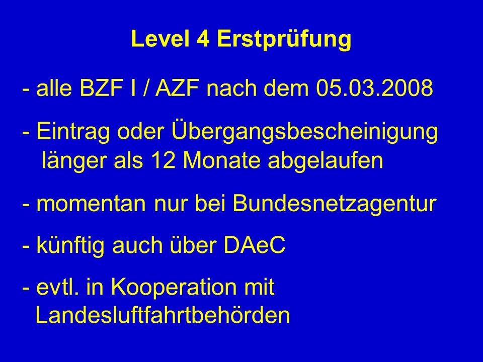 Level 4 Erstprüfung- alle BZF I / AZF nach dem 05.03.2008. - Eintrag oder Übergangsbescheinigung. länger als 12 Monate abgelaufen.