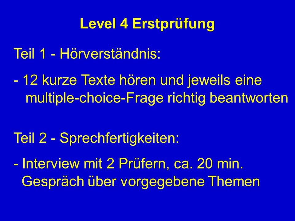 Level 4 ErstprüfungTeil 1 - Hörverständnis: - 12 kurze Texte hören und jeweils eine. multiple-choice-Frage richtig beantworten.