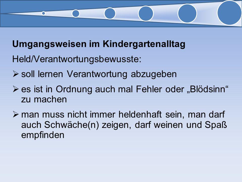 Umgangsweisen im Kindergartenalltag Held/Verantwortungsbewusste: