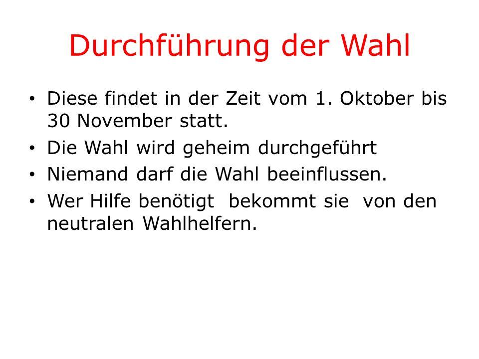 Durchführung der Wahl Diese findet in der Zeit vom 1. Oktober bis 30 November statt. Die Wahl wird geheim durchgeführt.