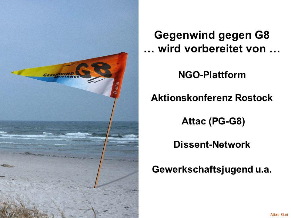 Gegenwind gegen G8 … wird vorbereitet von … NGO-Plattform Aktionskonferenz Rostock Attac (PG-G8) Dissent-Network Gewerkschaftsjugend u.a.
