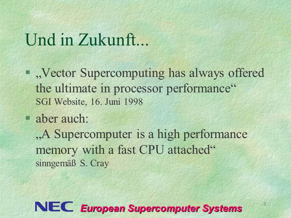 "Und in Zukunft...""Vector Supercomputing has always offered the ultimate in processor performance SGI Website, 16. Juni 1998."