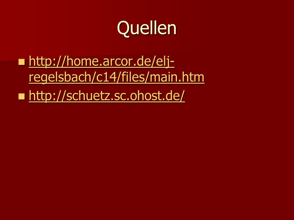 Quellen http://home.arcor.de/elj-regelsbach/c14/files/main.htm