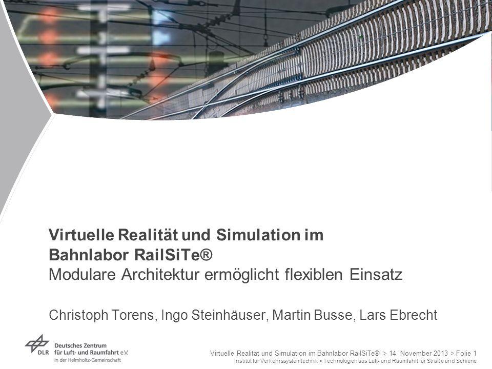 Virtuelle Realität und Simulation im Bahnlabor RailSiTe® Modulare Architektur ermöglicht flexiblen Einsatz Christoph Torens, Ingo Steinhäuser, Martin Busse, Lars Ebrecht