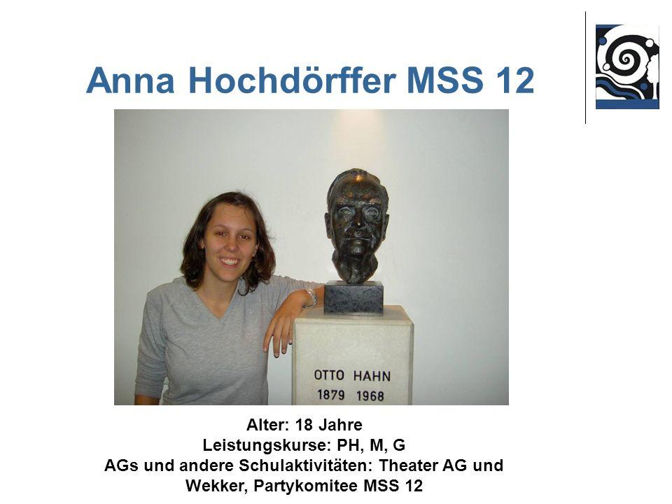 Anna Hochdörffer MSS 12 Alter: 18 Jahre Leistungskurse: PH, M, G