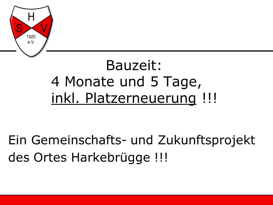 Bauzeit: 4 Monate und 5 Tage, inkl. Platzerneuerung !!!