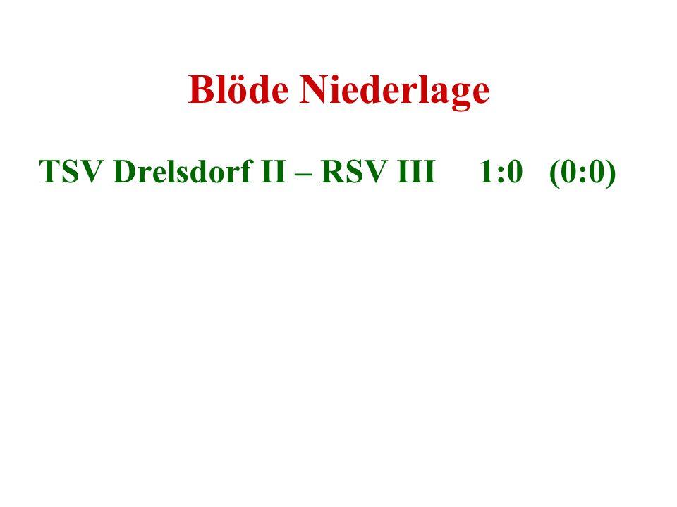 TSV Drelsdorf II – RSV III 1:0 (0:0)