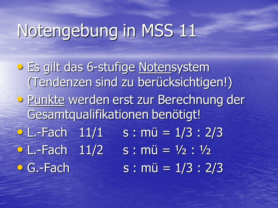 Notengebung in MSS 11 Es gilt das 6-stufige Notensystem (Tendenzen sind zu berücksichtigen!)