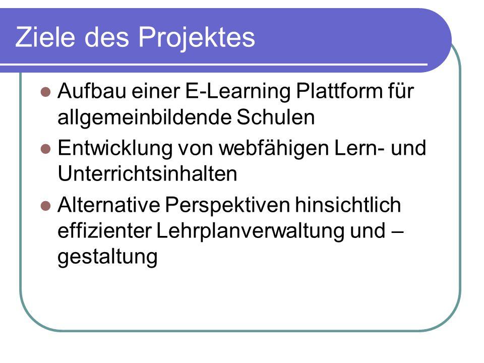 Ziele des ProjektesAufbau einer E-Learning Plattform für allgemeinbildende Schulen. Entwicklung von webfähigen Lern- und Unterrichtsinhalten.