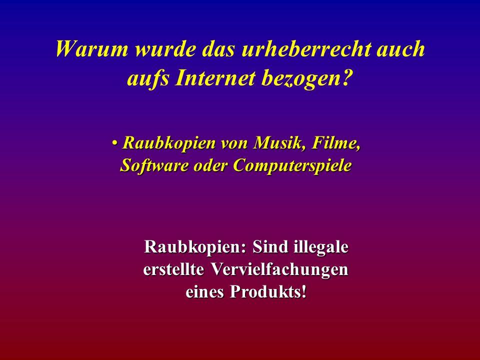 Warum wurde das urheberrecht auch aufs Internet bezogen