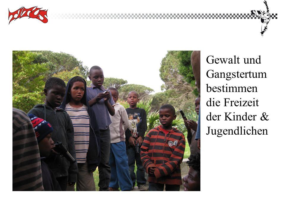 Gewalt und Gangstertum bestimmen die Freizeit der Kinder & Jugendlichen