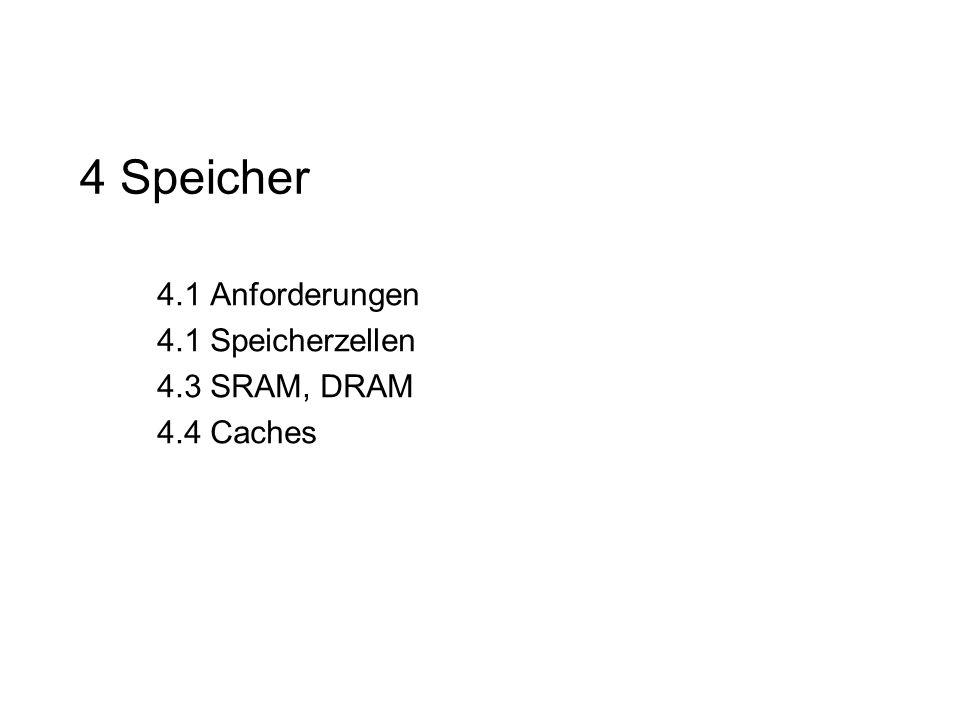 4.1 Anforderungen 4.1 Speicherzellen 4.3 SRAM, DRAM 4.4 Caches
