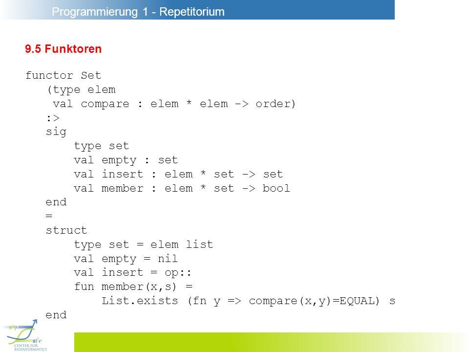 9.5 Funktoren functor Set. (type elem. val compare : elem * elem -> order) :> sig. type set. val empty : set.