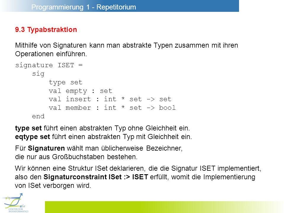9.3 Typabstraktion Mithilfe von Signaturen kann man abstrakte Typen zusammen mit ihren. Operationen einführen.