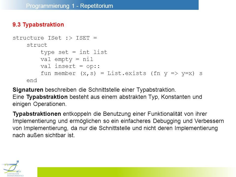 9.3 Typabstraktion structure ISet :> ISET = struct. type set = int list. val empty = nil. val insert = op::