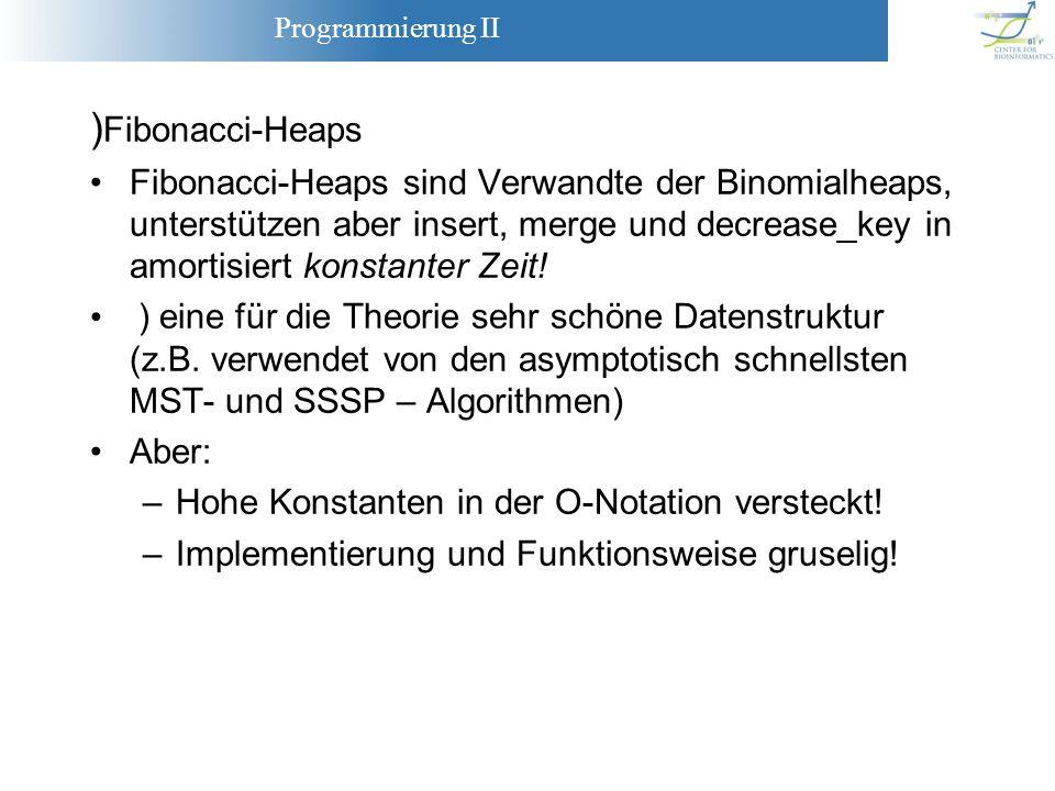 )Fibonacci-HeapsFibonacci-Heaps sind Verwandte der Binomialheaps, unterstützen aber insert, merge und decrease_key in amortisiert konstanter Zeit!
