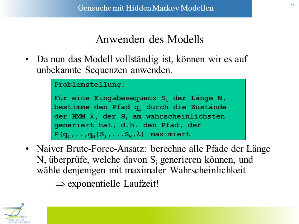 Anwenden des Modells Da nun das Modell vollständig ist, können wir es auf unbekannte Sequenzen anwenden.