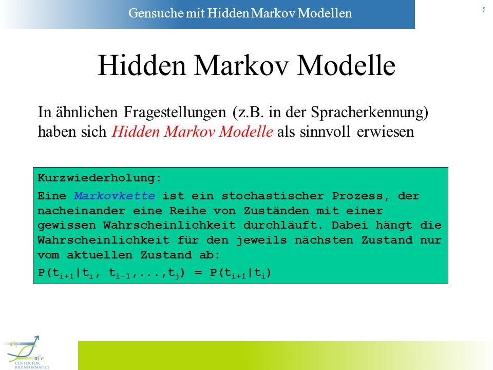Hidden Markov Modelle In ähnlichen Fragestellungen (z.B. in der Spracherkennung) haben sich Hidden Markov Modelle als sinnvoll erwiesen.