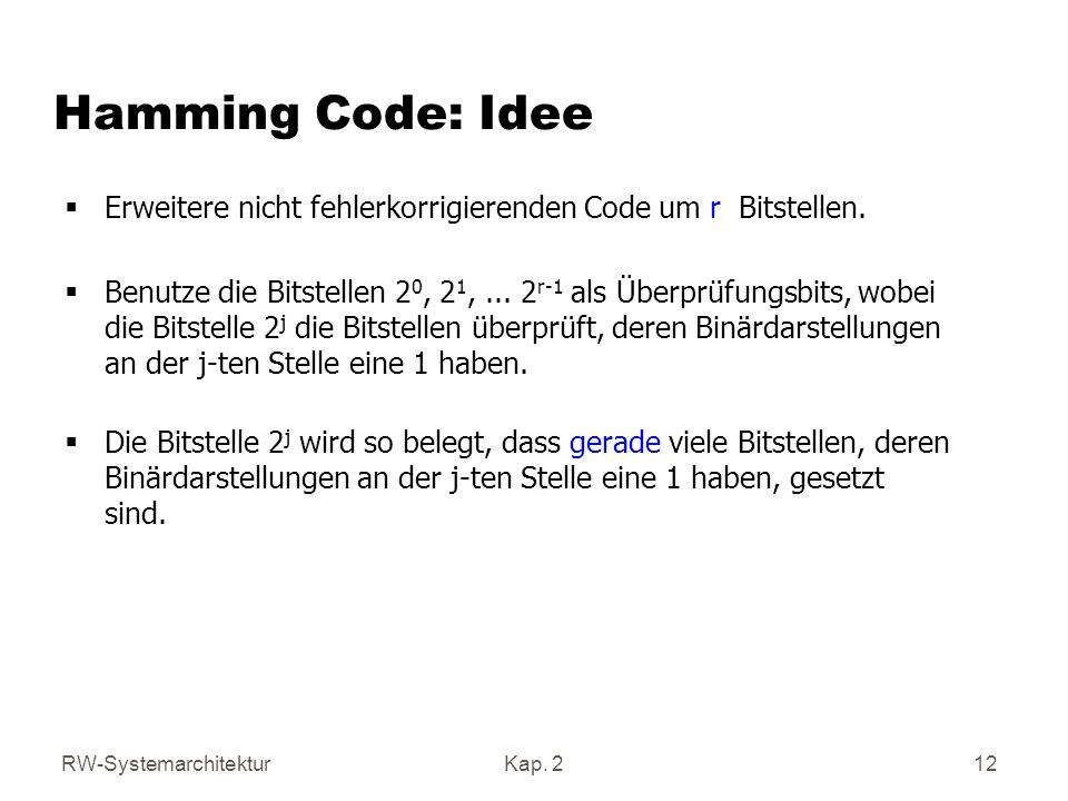 Hamming Code: Idee Erweitere nicht fehlerkorrigierenden Code um r Bitstellen.