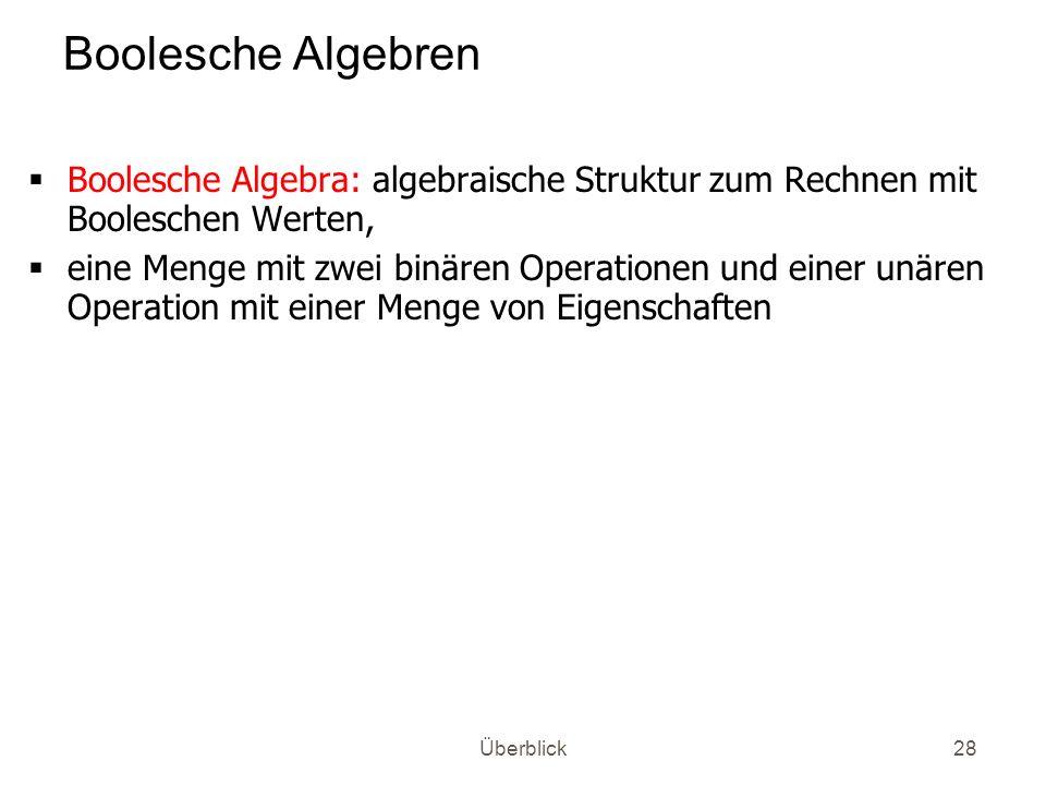 Boolesche Algebren Boolesche Algebra: algebraische Struktur zum Rechnen mit Booleschen Werten,