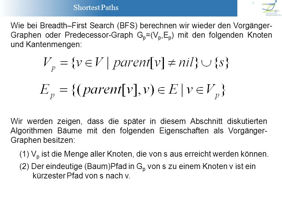 Wie bei Breadth–First Search (BFS) berechnen wir wieder den Vorgänger-Graphen oder Predecessor-Graph Gp=(Vp,Ep) mit den folgenden Knoten und Kantenmengen: