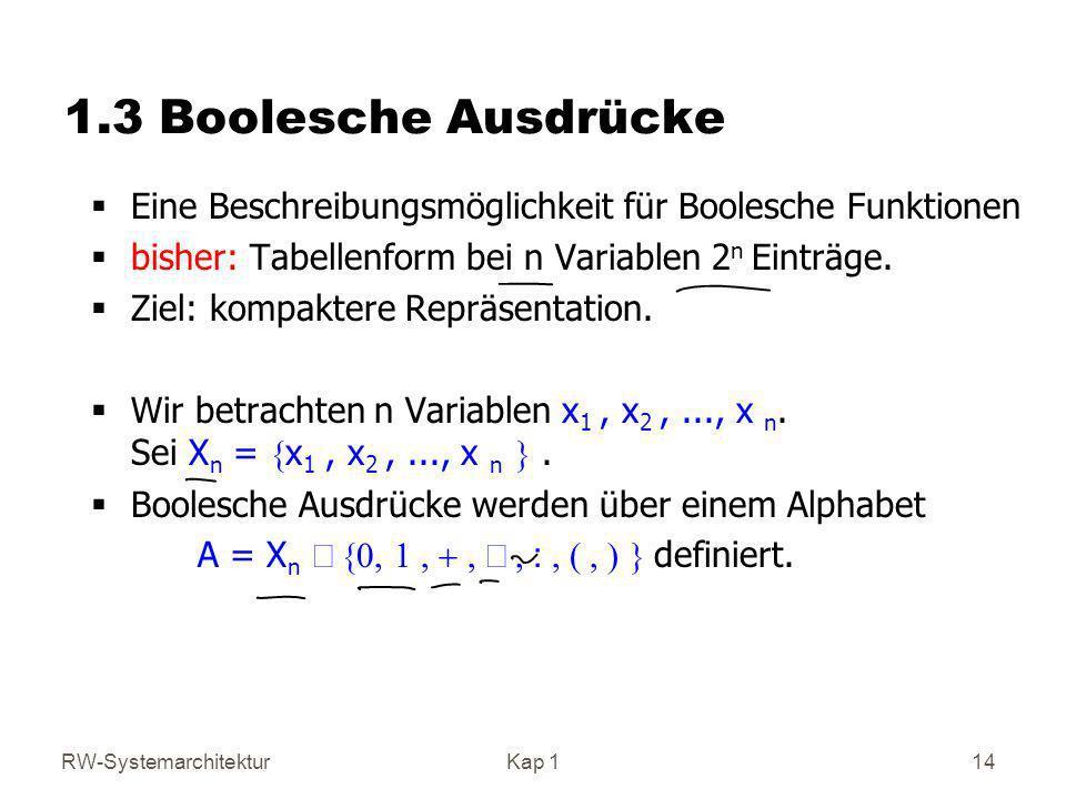 1.3 Boolesche Ausdrücke Eine Beschreibungsmöglichkeit für Boolesche Funktionen. bisher: Tabellenform bei n Variablen 2n Einträge.