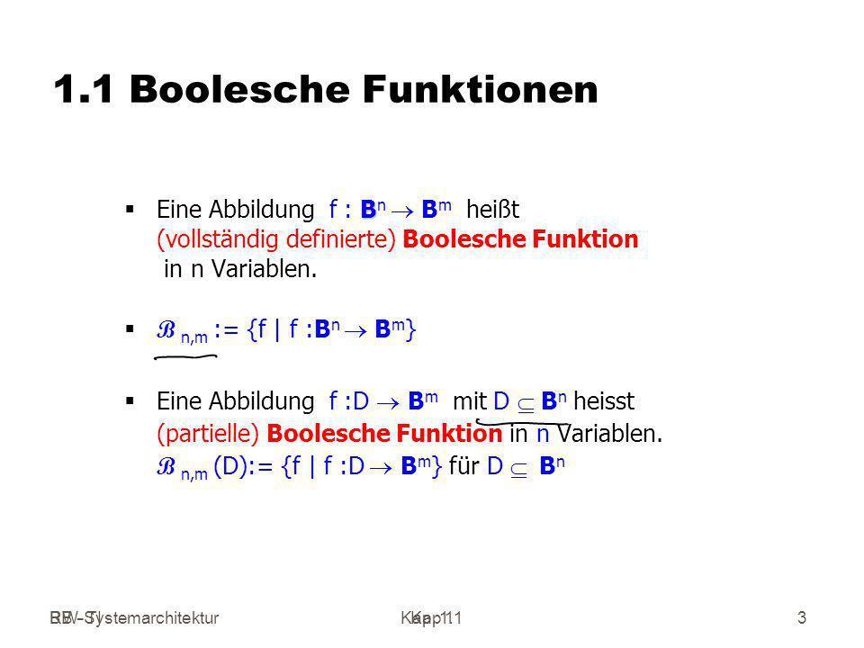 1.1 Boolesche Funktionen Eine Abbildung f : Bn ® Bm heißt (vollständig definierte) Boolesche Funktion in n Variablen.