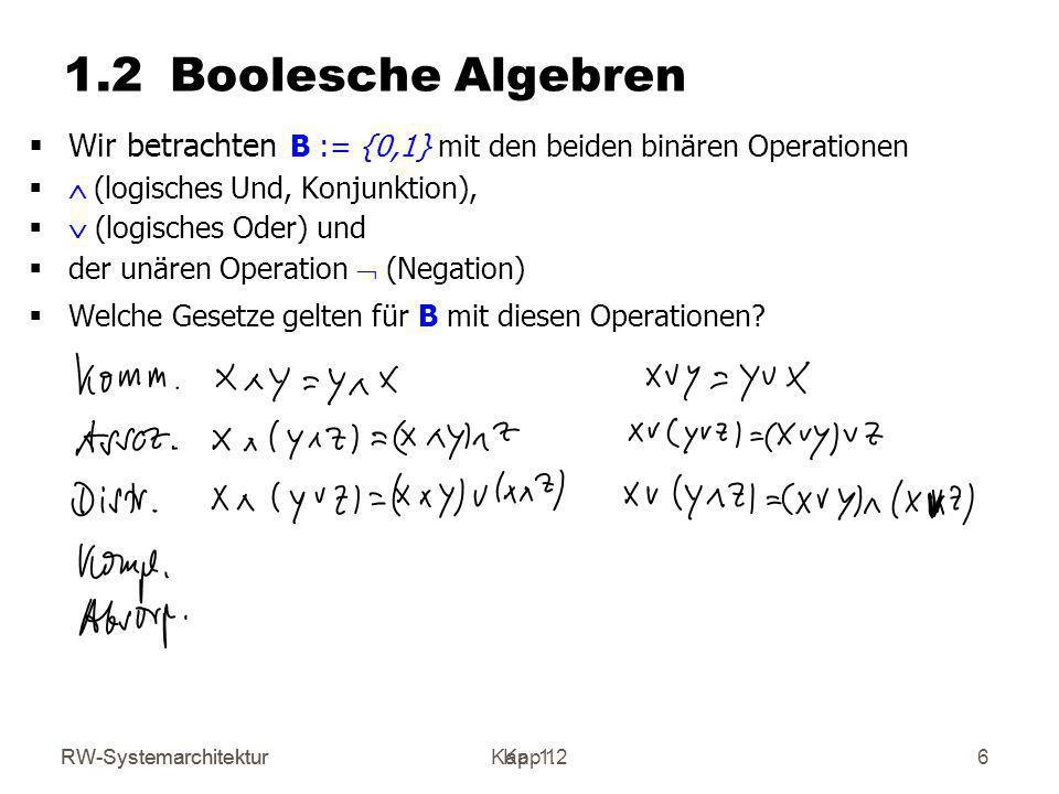 1.2 Boolesche Algebren Wir betrachten B := {0,1} mit den beiden binären Operationen. Ù (logisches Und, Konjunktion),