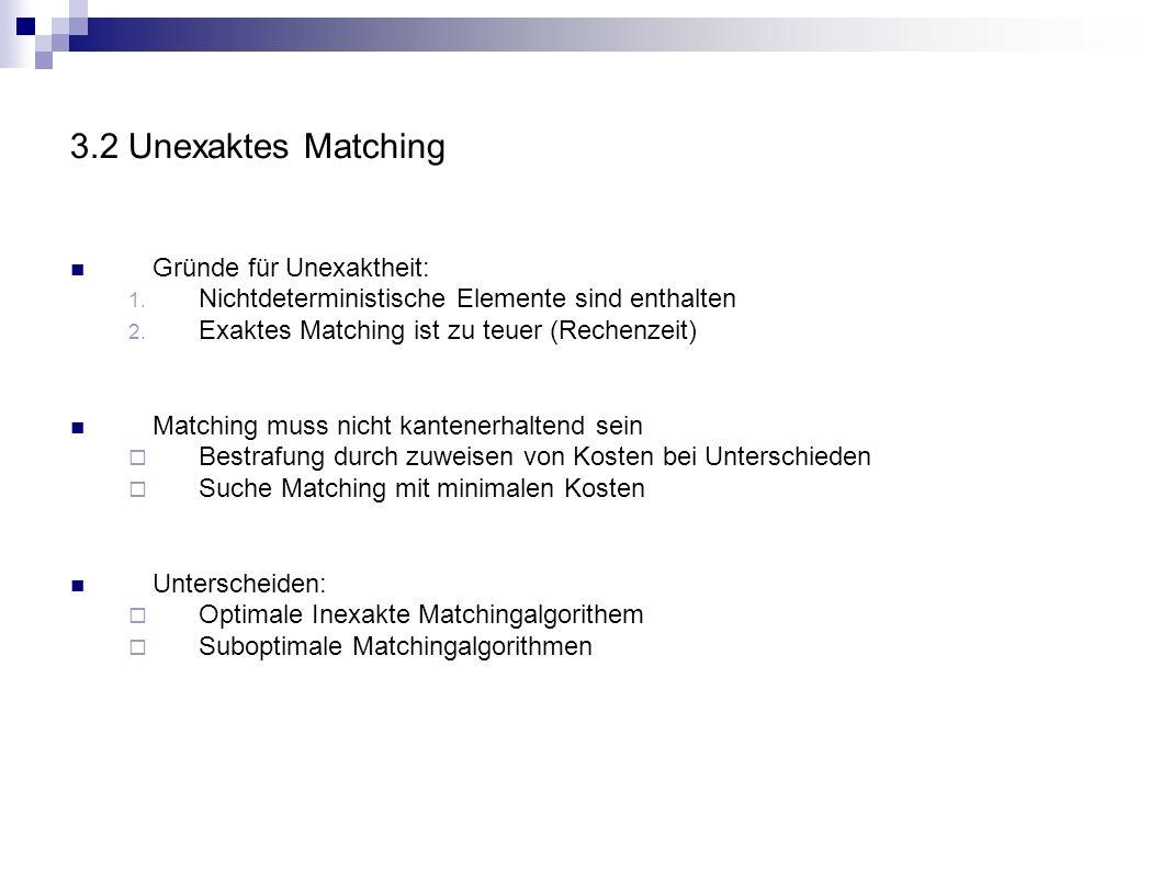 3.2 Unexaktes Matching Gründe für Unexaktheit: