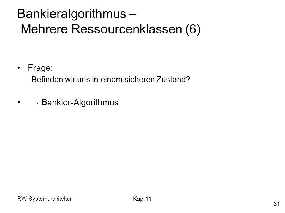 Bankieralgorithmus – Mehrere Ressourcenklassen (6)